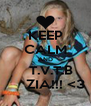 KEEP CALM AND    T.V.T.B      ZIA!!! <3 - Personalised Poster A4 size