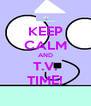 KEEP CALM AND T.V. TIME! - Personalised Poster A4 size