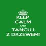 KEEP CALM AND TAŃCUJ Z DRZEWEM! - Personalised Poster A4 size