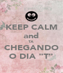 "KEEP CALM and TA  CHEGANDO O DIA ""T"" - Personalised Poster A4 size"