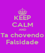 KEEP CALM AND Ta chovendo Falsidade - Personalised Poster A4 size