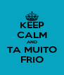 KEEP CALM AND TA MUITO FRIO - Personalised Poster A4 size
