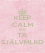 KEEP CALM AND TA SJÄLVMLRD - Personalised Poster A4 size