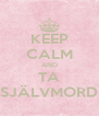KEEP CALM AND TA SJÄLVMORD - Personalised Poster A4 size
