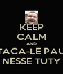 KEEP CALM AND TACA-LE PAU NESSE TUTY - Personalised Poster A4 size