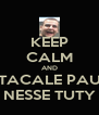 KEEP CALM AND TACALE PAU NESSE TUTY - Personalised Poster A4 size