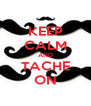 KEEP CALM AND TACHE ON - Personalised Poster A4 size