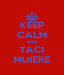 KEEP CALM AND TACI MUIERE - Personalised Poster A4 size