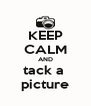 KEEP CALM AND tack a  picture - Personalised Poster A4 size