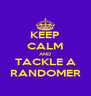 KEEP CALM AND TACKLE A RANDOMER - Personalised Poster A4 size