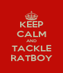 KEEP CALM AND TACKLE RATBOY - Personalised Poster A4 size