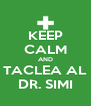 KEEP CALM AND TACLEA AL DR. SIMI - Personalised Poster A4 size