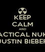 KEEP CALM AND TACTICAL NUKE JUSTIN BIEBER - Personalised Poster A4 size