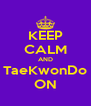 KEEP CALM AND TaeKwonDo ON - Personalised Poster A4 size