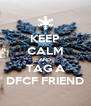 KEEP CALM AND TAG A DFCF FRIEND - Personalised Poster A4 size