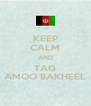 KEEP CALM AND TAG AMOO BAKHEEL - Personalised Poster A4 size