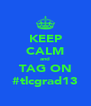 KEEP CALM and TAG ON #tlcgrad13 - Personalised Poster A4 size