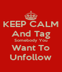 KEEP CALM And Tag Somebody You Want To Unfollow - Personalised Poster A4 size