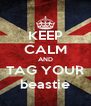 KEEP CALM AND TAG YOUR beastie - Personalised Poster A4 size