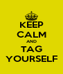 KEEP CALM AND TAG YOURSELF - Personalised Poster A4 size