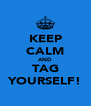KEEP CALM AND TAG YOURSELF! - Personalised Poster A4 size