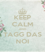 KEEP CALM AND TAGG DAS NOI - Personalised Poster A4 size