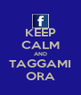 KEEP CALM AND TAGGAMI ORA - Personalised Poster A4 size