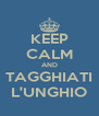 KEEP CALM AND TAGGHIATI L'UNGHIO - Personalised Poster A4 size
