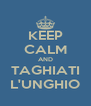 KEEP CALM AND TAGHIATI L'UNGHIO - Personalised Poster A4 size