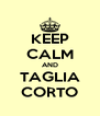 KEEP CALM AND TAGLIA CORTO - Personalised Poster A4 size