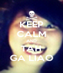 KEEP CALM AND TAH GA LIAO - Personalised Poster A4 size