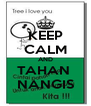KEEP CALM AND TAHAN  NANGIS - Personalised Poster A4 size