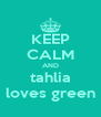 KEEP CALM AND tahlia loves green - Personalised Poster A4 size