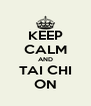 KEEP CALM AND TAI CHI ON - Personalised Poster A4 size