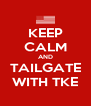 KEEP CALM AND TAILGATE WITH TKE - Personalised Poster A4 size