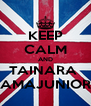 KEEP CALM AND TAINARA  AMAJUNIOR - Personalised Poster A4 size