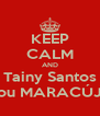 KEEP CALM AND Tainy Santos tomou MARACÚJINA - Personalised Poster A4 size
