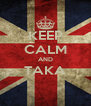 KEEP CALM AND TAKA  - Personalised Poster A4 size