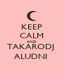 KEEP CALM AND TAKARODJ  ALUDNI  - Personalised Poster A4 size