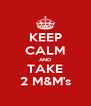 KEEP CALM AND TAKE 2 M&M's - Personalised Poster A4 size