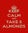 KEEP CALM AND TAKE 5 ALMONDS - Personalised Poster A4 size