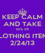 KEEP CALM AND TAKE 50% 0ff CLOTHING ITEMS 2/24/13 - Personalised Poster A4 size