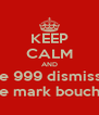 KEEP CALM AND take 999 dismissals like mark boucher - Personalised Poster A4 size