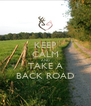 KEEP CALM AND TAKE A BACK ROAD - Personalised Poster A4 size