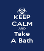 KEEP CALM AND Take A Bath - Personalised Poster A4 size