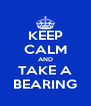 KEEP CALM AND TAKE A BEARING - Personalised Poster A4 size