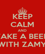 KEEP CALM AND TAKE A BEER WITH ZAMY - Personalised Poster A4 size