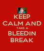 KEEP CALM AND  TAKE A BLEEDIN BREAK - Personalised Poster A4 size