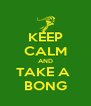 KEEP CALM AND TAKE A  BONG - Personalised Poster A4 size