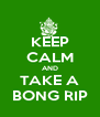 KEEP CALM AND TAKE A BONG RIP - Personalised Poster A4 size